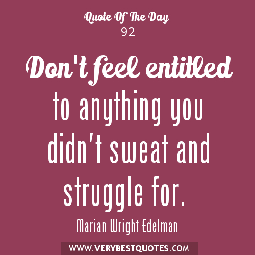 Solitue-quotes-Dont-feel-entitled-to-anything-you-didnt-sweat-and-struggle-for.