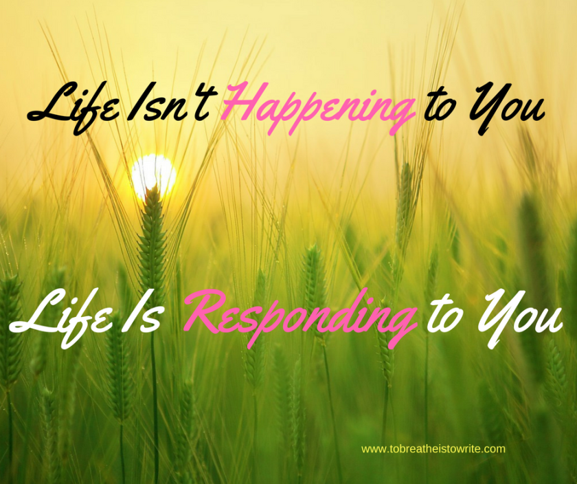 life-isnt-happening-to-you