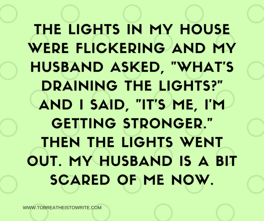 the-lights-in-my-housewere-flickering-and-my-husband-said-whats-draining-the-lights-and-i-said-its-me-im-getting-stronger-then-the-lights-went-out-my-husband-is-a-bit-scared-of-me-now-3